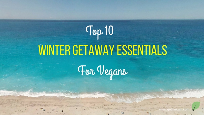 Top 10 Winter Getaway Essentials for Vegans