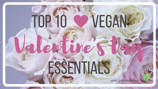 Top 10 Vegan Valentine's Day Essentials
